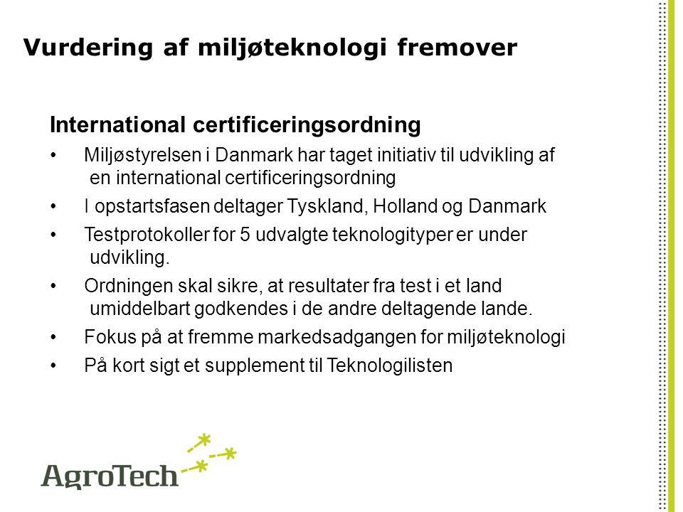 Vurdering af miljøteknologi fremover International certificeringsordning Miljøstyrelsen i Danmark har taget initiativ til udvikling af en international certificeringsordning I opstartsfasen deltager Tyskland, Holland og Danmark Testprotokoller for 5 udvalgte teknologityper er under udvikling.