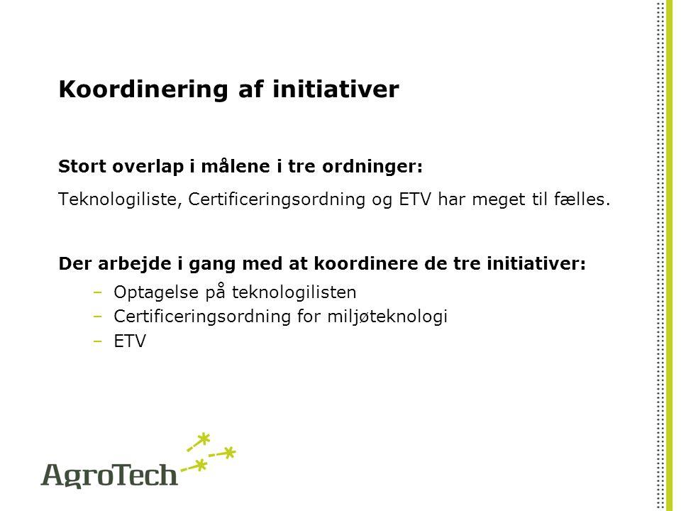 Koordinering af initiativer Stort overlap i målene i tre ordninger: Teknologiliste, Certificeringsordning og ETV har meget til fælles.
