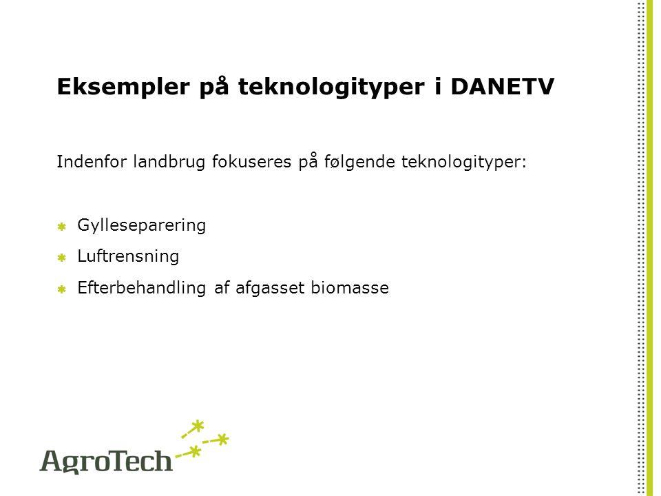 Eksempler på teknologityper i DANETV Indenfor landbrug fokuseres på følgende teknologityper:  Gylleseparering  Luftrensning  Efterbehandling af afgasset biomasse