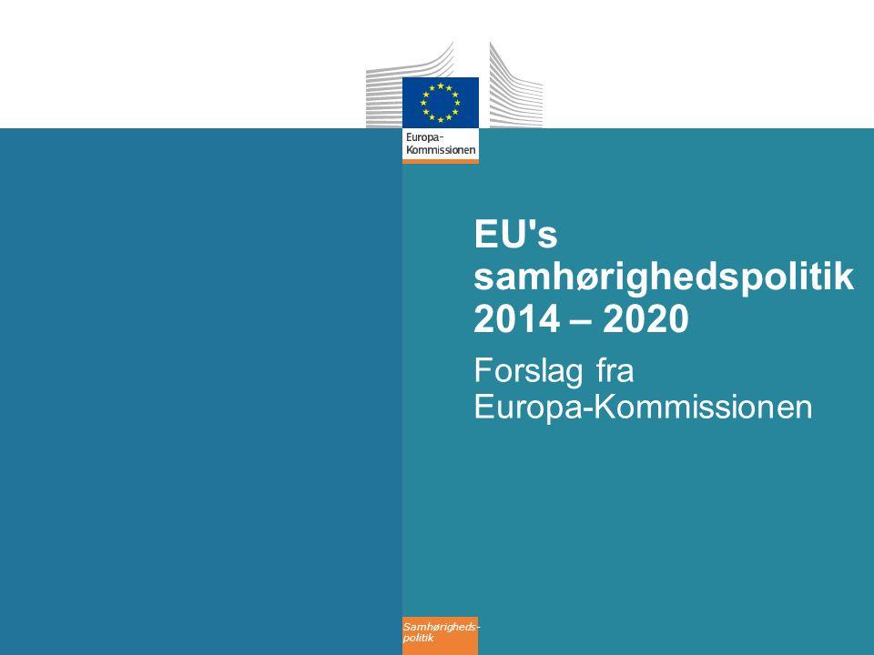 Samhørigheds- politik EU s samhørighedspolitik 2014 – 2020 Forslag fra Europa-Kommissionen