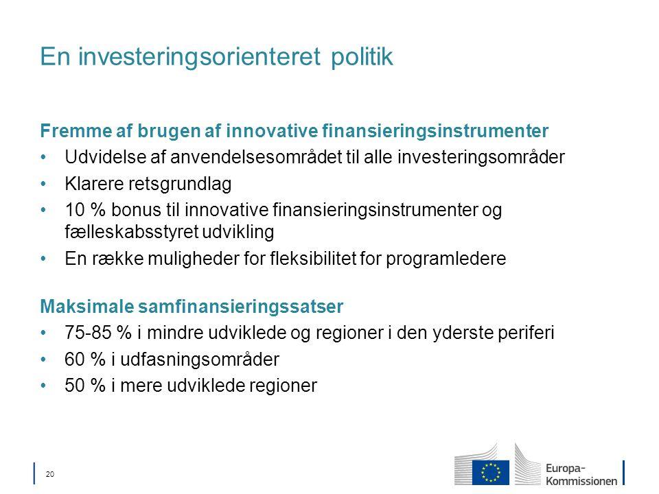 20 En investeringsorienteret politik Fremme af brugen af innovative finansieringsinstrumenter Udvidelse af anvendelsesområdet til alle investeringsområder Klarere retsgrundlag 10 % bonus til innovative finansieringsinstrumenter og fælleskabsstyret udvikling En række muligheder for fleksibilitet for programledere Maksimale samfinansieringssatser 75-85 % i mindre udviklede og regioner i den yderste periferi 60 % i udfasningsområder 50 % i mere udviklede regioner