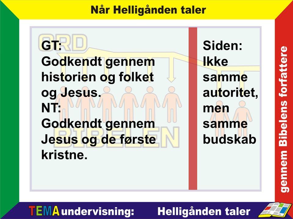 GT: Godkendt gennem historien og folket og Jesus. NT: Godkendt gennem Jesus og de første kristne.
