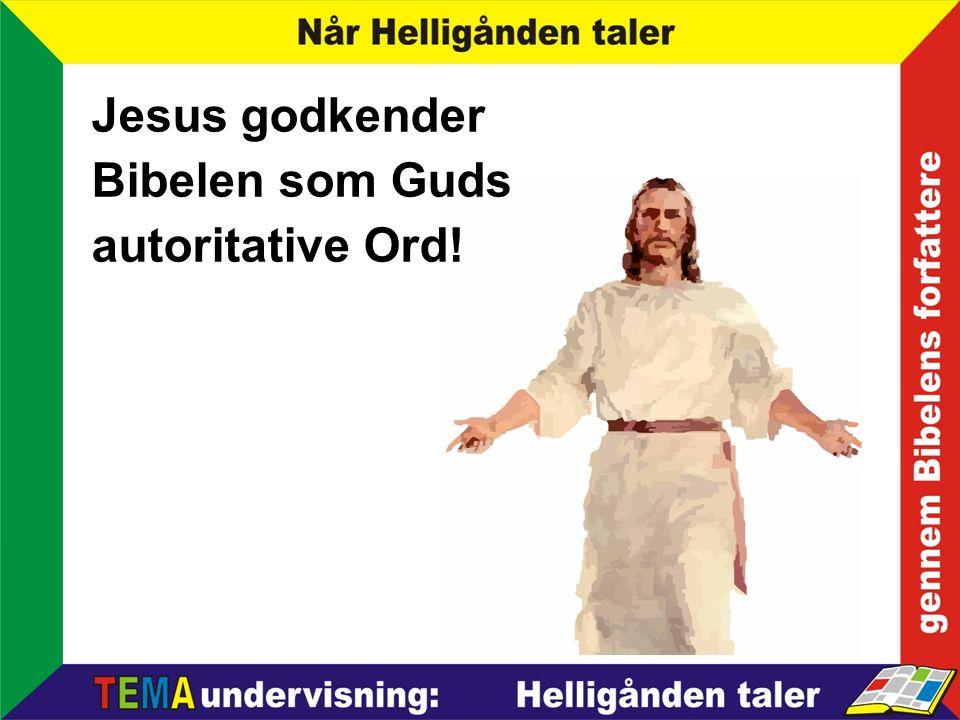 Jesus godkender Bibelen som Guds autoritative Ord!