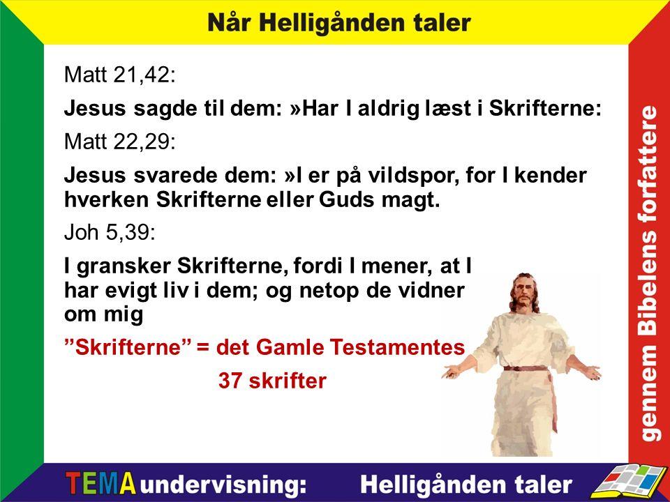 Matt 21,42: Jesus sagde til dem: »Har I aldrig læst i Skrifterne: Matt 22,29: Jesus svarede dem: »I er på vildspor, for I kender hverken Skrifterne eller Guds magt.