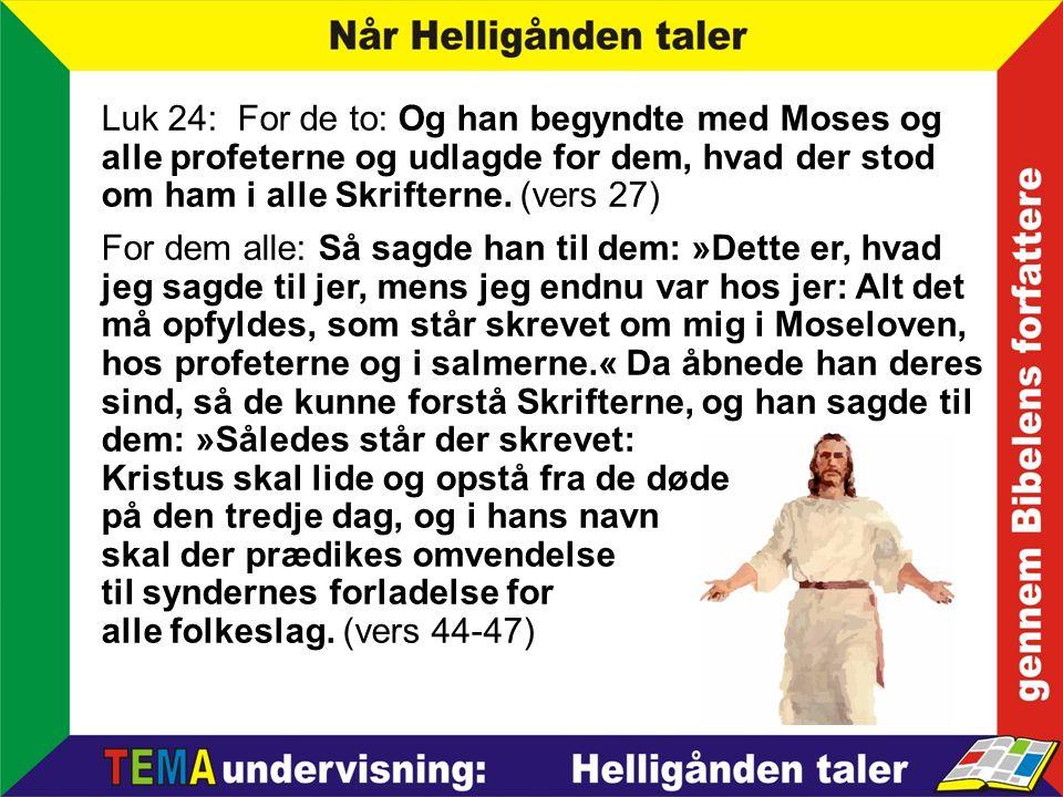 Luk 24: For de to: Og han begyndte med Moses og alle profeterne og udlagde for dem, hvad der stod om ham i alle Skrifterne.