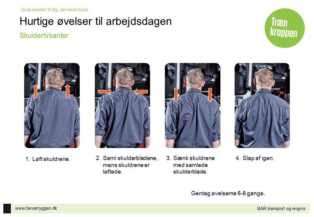 www.bevarryggen.dk Gode øvelser til dig, der kører truck BAR transport og engros Lang nakkeStræk hals/skulder 1.Træk hagen ind mod halsen og hold stillingen ca.