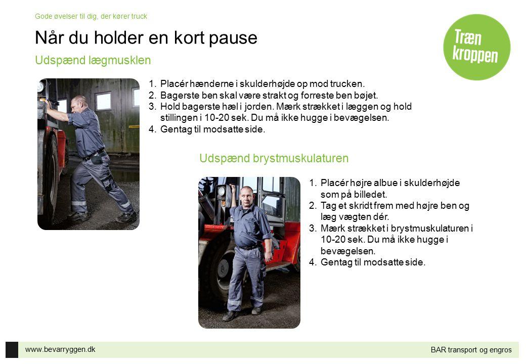 www.bevarryggen.dk Gode øvelser til dig, der kører truck BAR transport og engros Når du holder en kort pause 1.Placér hænderne i skulderhøjde op mod t