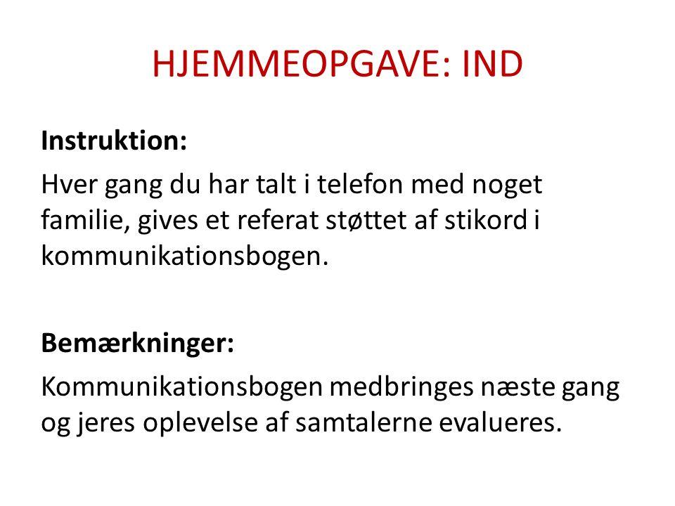 HJEMMEOPGAVE: IND Instruktion: Hver gang du har talt i telefon med noget familie, gives et referat støttet af stikord i kommunikationsbogen.