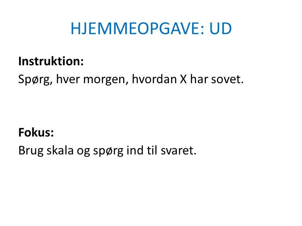 HJEMMEOPGAVE: UD Instruktion: Spørg, hver morgen, hvordan X har sovet.