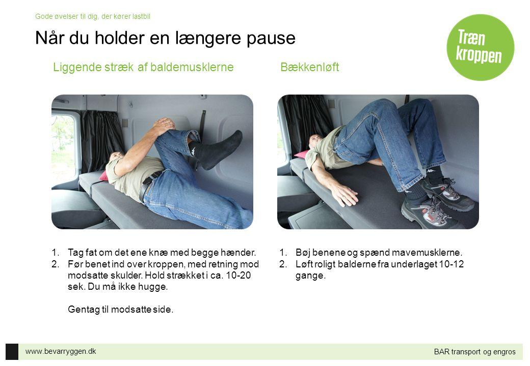 www.bevarryggen.dk Gode øvelser til dig, der kører lastbil BAR transport og engros Liggende stræk af baldemusklerneBækkenløft 1.Tag fat om det ene knæ