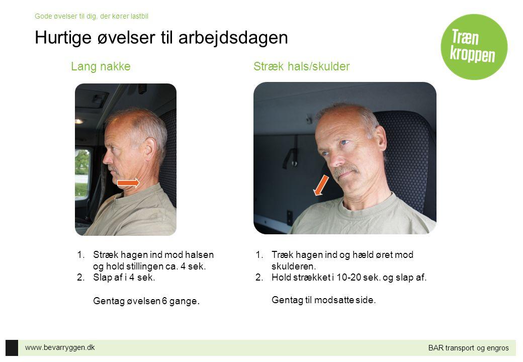www.bevarryggen.dk Gode øvelser til dig, der kører lastbil BAR transport og engros Når du holder en længere pause 1.Vikl elastikken om hænderne, så den bliver kort – ca.