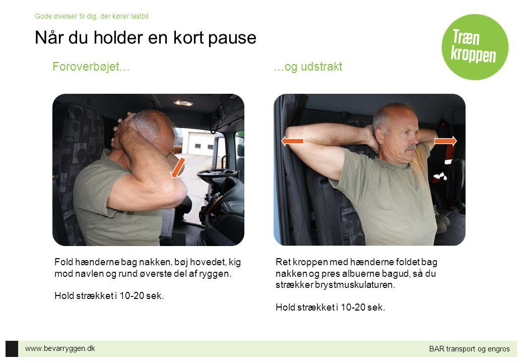 www.bevarryggen.dk Gode øvelser til dig, der kører lastbil BAR transport og engros Når du holder en længere pause 1.Vikl elastikken om hænderne, så den bliver kort.