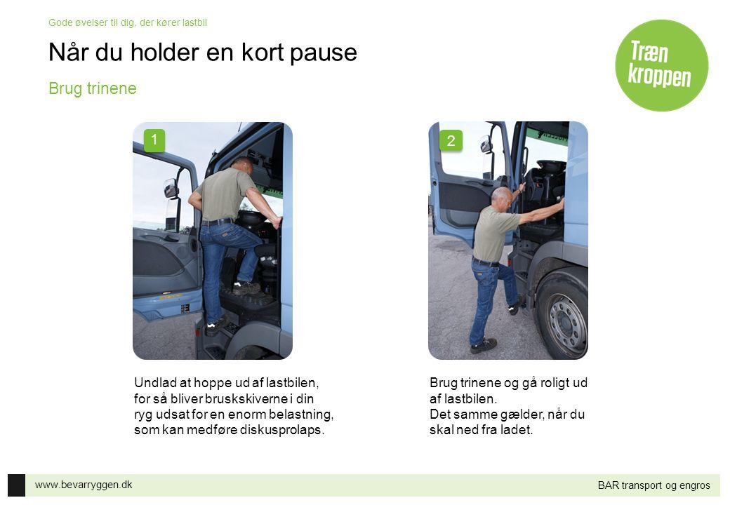 www.bevarryggen.dk Gode øvelser til dig, der kører lastbil BAR transport og engros Når du holder en kort pause Hold afstand mellem fødderne og læg vægten på det ene ben, mens du strækker den modsatte arm i vejret.
