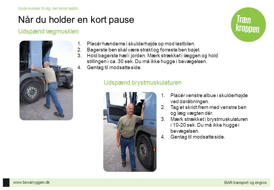 www.bevarryggen.dk Gode øvelser til dig, der kører lastbil BAR transport og engros Når du holder en kort pause 1.Placér forfoden op ad dækket.