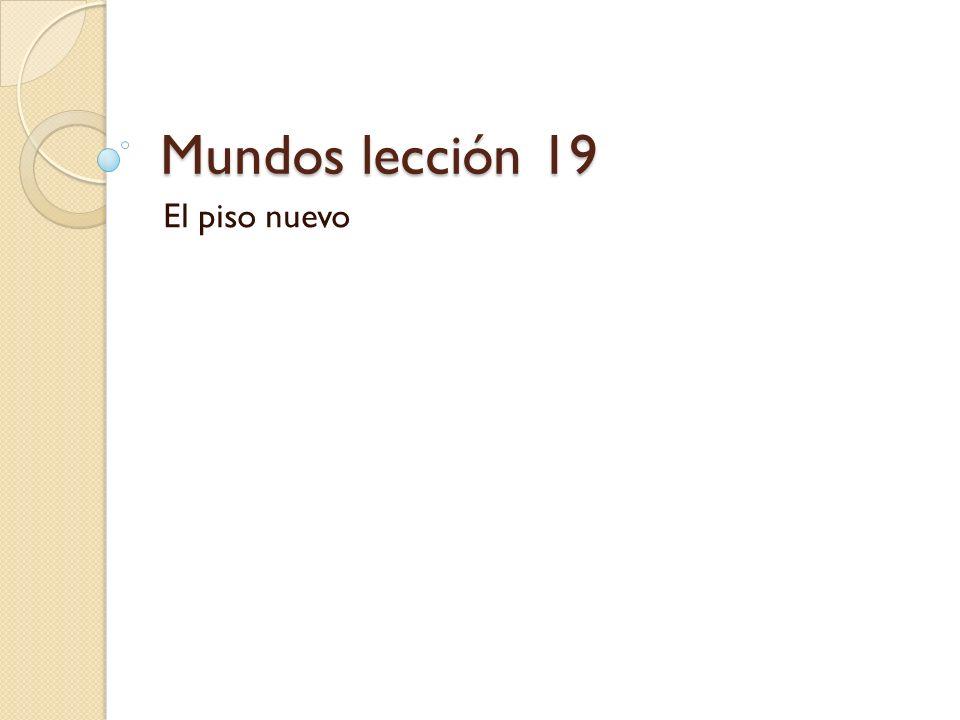 Mundos lección 19 El piso nuevo