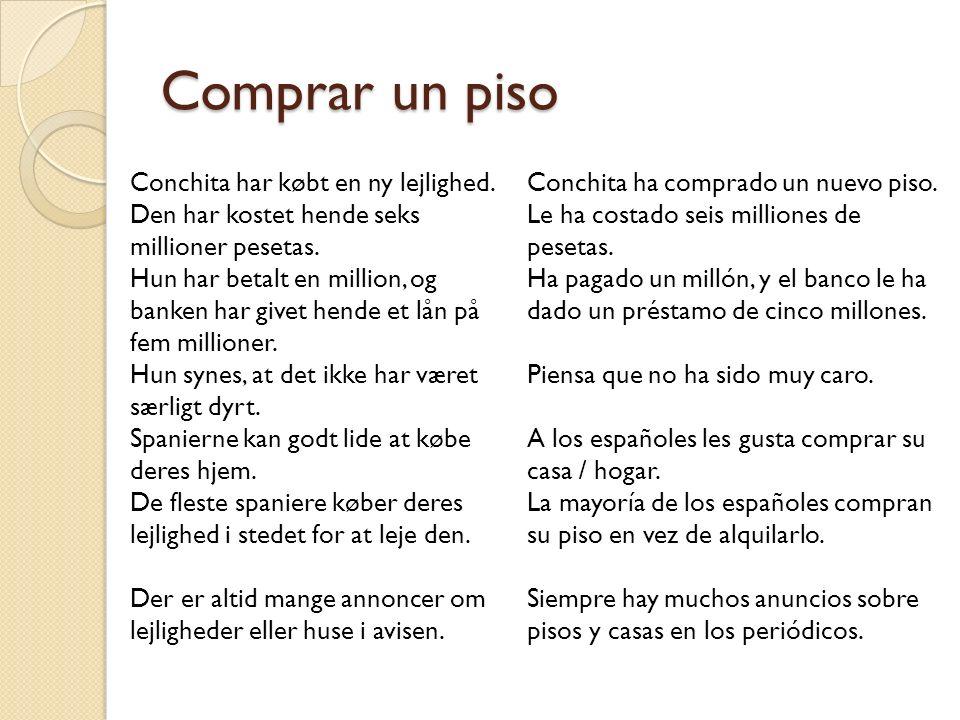 Comprar un piso Conchita har købt en ny lejlighed. Den har kostet hende seks millioner pesetas. Hun har betalt en million, og banken har givet hende e