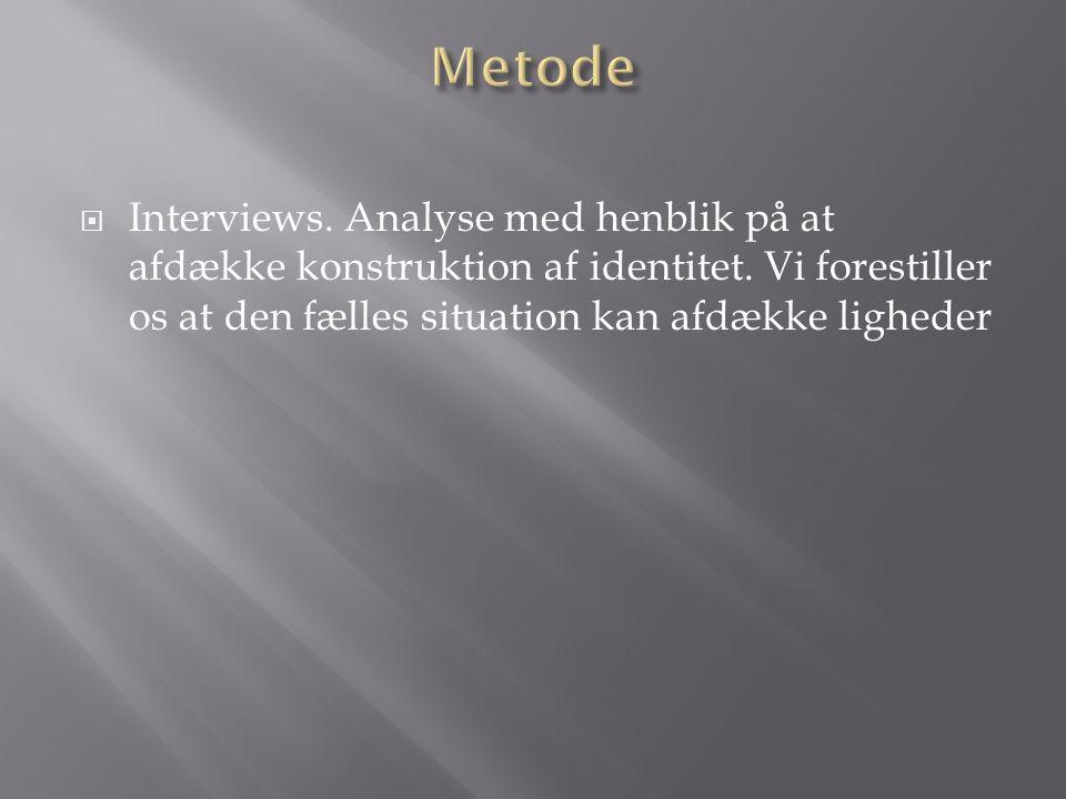 Interviews. Analyse med henblik på at afdække konstruktion af identitet.