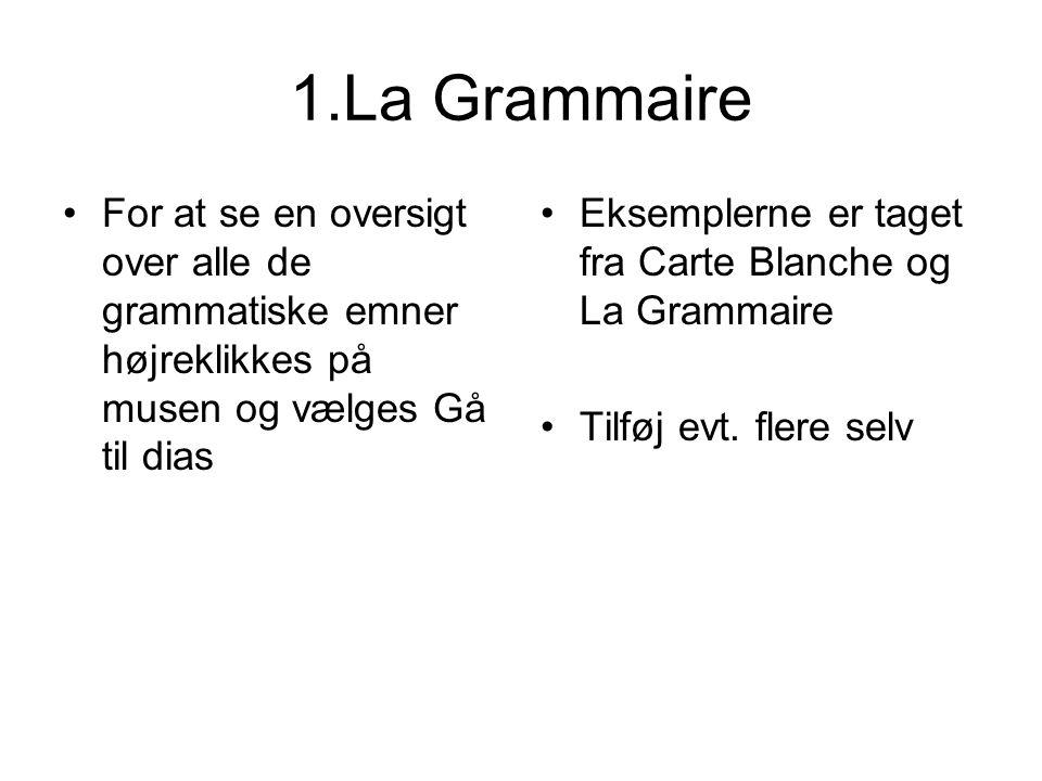 1.La Grammaire For at se en oversigt over alle de grammatiske emner højreklikkes på musen og vælges Gå til dias Eksemplerne er taget fra Carte Blanche