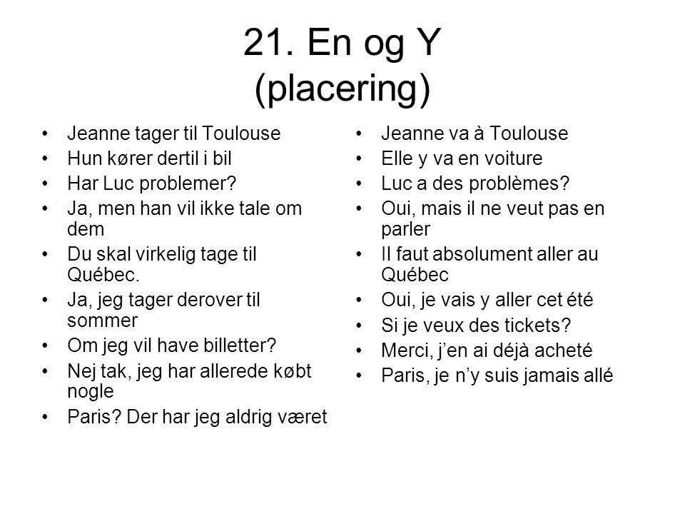 21. En og Y (placering) Jeanne tager til Toulouse Hun kører dertil i bil Har Luc problemer? Ja, men han vil ikke tale om dem Du skal virkelig tage til