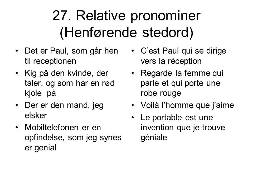 27. Relative pronominer (Henførende stedord) Det er Paul, som går hen til receptionen Kig på den kvinde, der taler, og som har en rød kjole på Der er