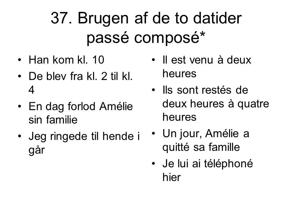 37. Brugen af de to datider passé composé* Han kom kl. 10 De blev fra kl. 2 til kl. 4 En dag forlod Amélie sin familie Jeg ringede til hende i går Il