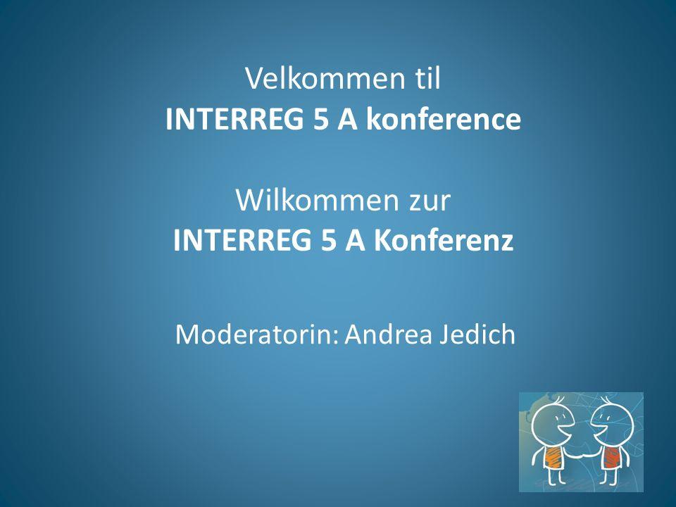 Velkommen til INTERREG 5 A konference Wilkommen zur INTERREG 5 A Konferenz Moderatorin: Andrea Jedich