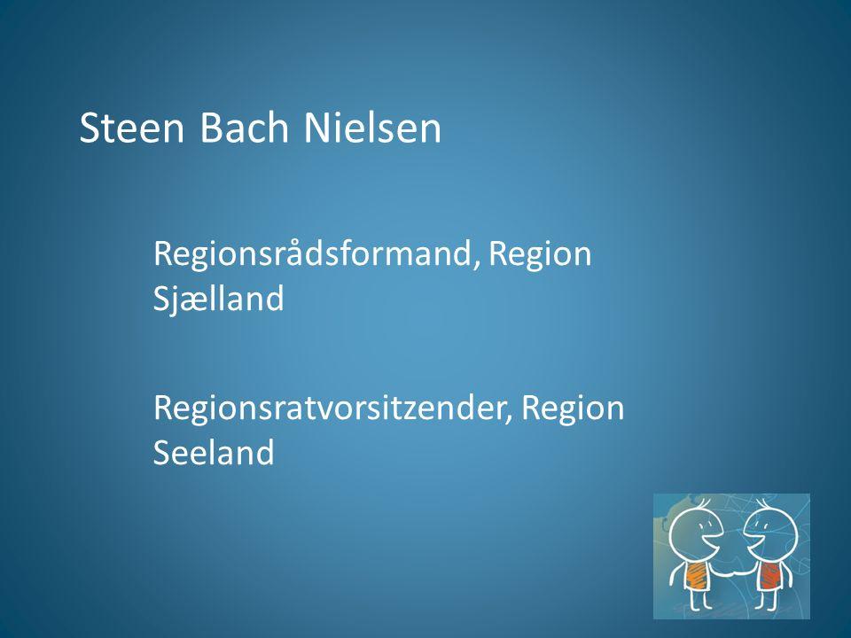 Steen Bach Nielsen Regionsrådsformand, Region Sjælland Regionsratvorsitzender, Region Seeland