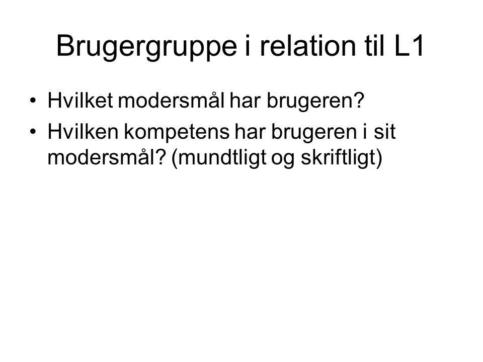 Brugergruppe i relation til L1 Hvilket modersmål har brugeren? Hvilken kompetens har brugeren i sit modersmål? (mundtligt og skriftligt)