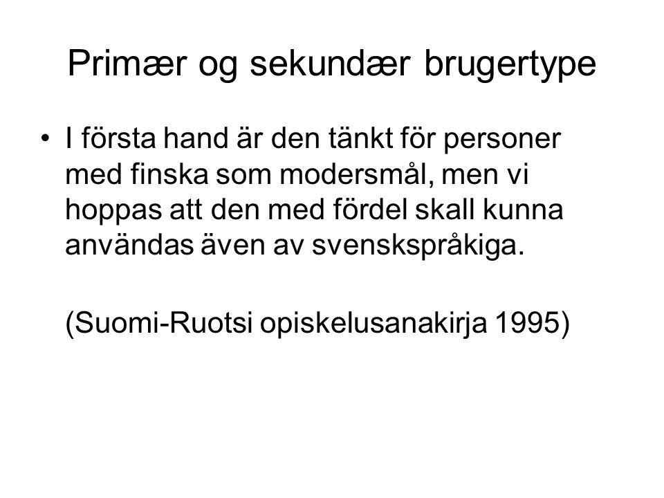 Primær og sekundær brugertype I första hand är den tänkt för personer med finska som modersmål, men vi hoppas att den med fördel skall kunna användas