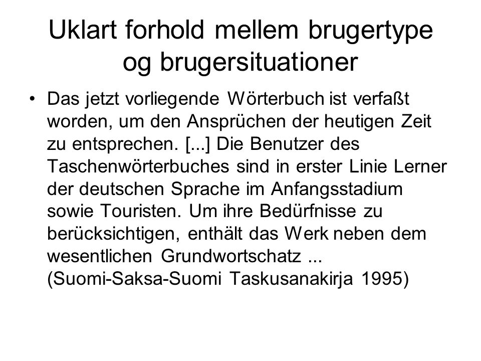 Uklart forhold mellem brugertype og brugersituationer Das jetzt vorliegende Wörterbuch ist verfaßt worden, um den Ansprüchen der heutigen Zeit zu ents