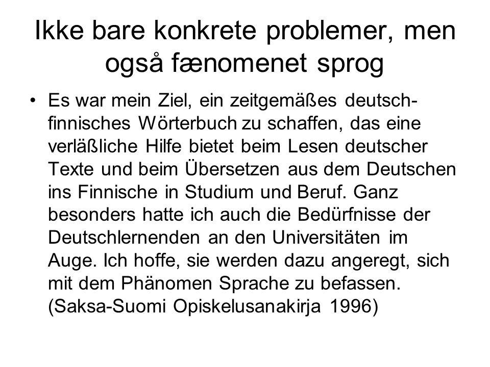 Ikke bare konkrete problemer, men også fænomenet sprog Es war mein Ziel, ein zeitgemäßes deutsch- finnisches Wörterbuch zu schaffen, das eine verläßli