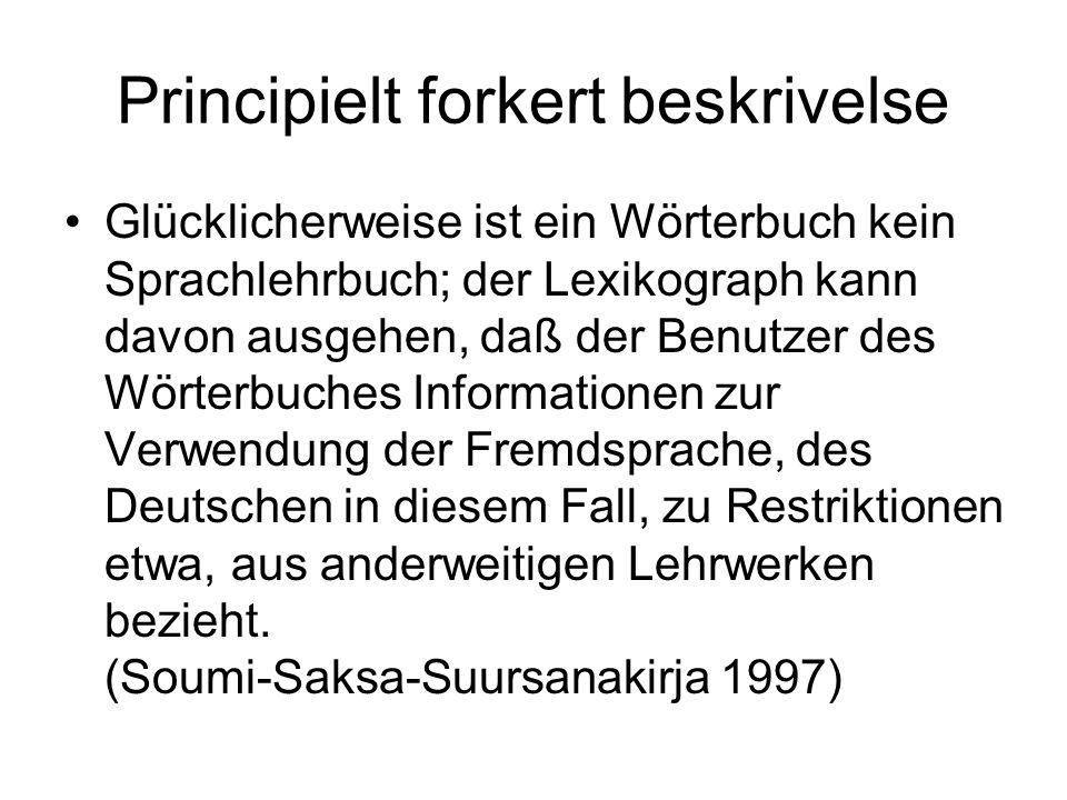 Principielt forkert beskrivelse Glücklicherweise ist ein Wörterbuch kein Sprachlehrbuch; der Lexikograph kann davon ausgehen, daß der Benutzer des Wör