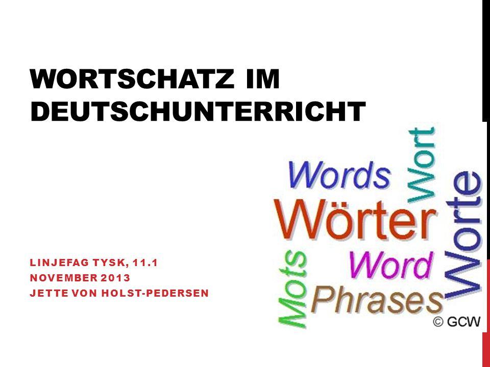 WORTSCHATZ IM DEUTSCHUNTERRICHT LINJEFAG TYSK, 11.1 NOVEMBER 2013 JETTE VON HOLST-PEDERSEN