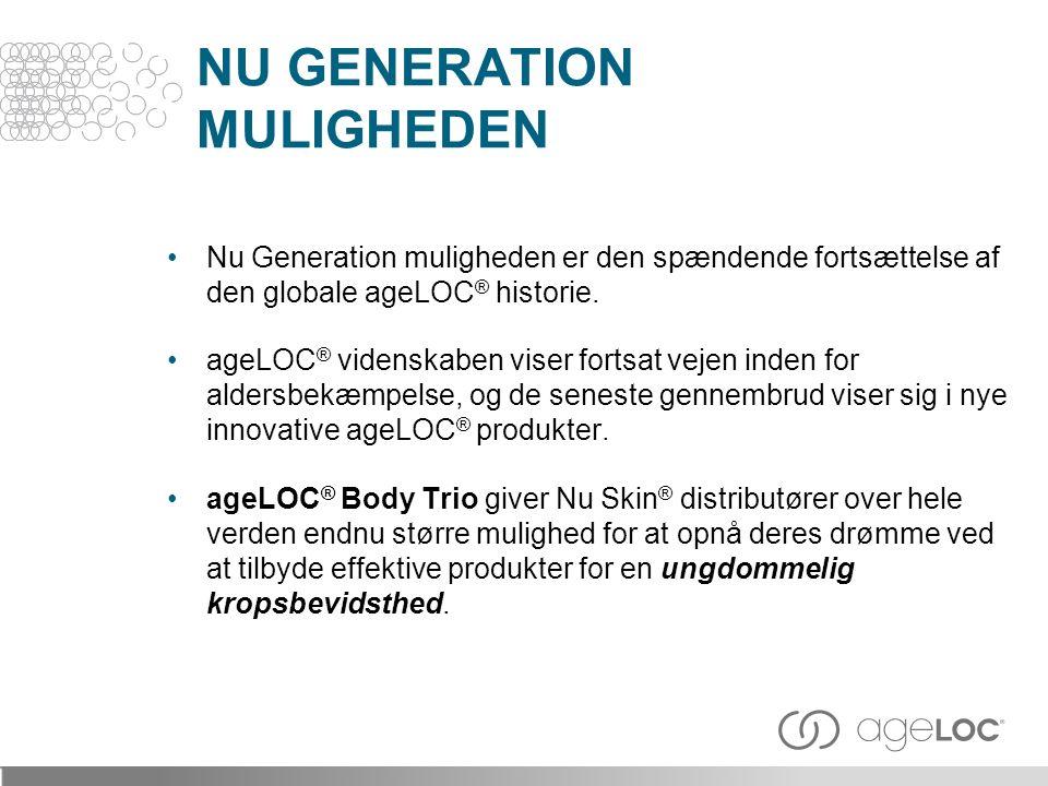 NU GENERATION MULIGHEDEN Nu Generation muligheden er den spændende fortsættelse af den globale ageLOC ® historie.