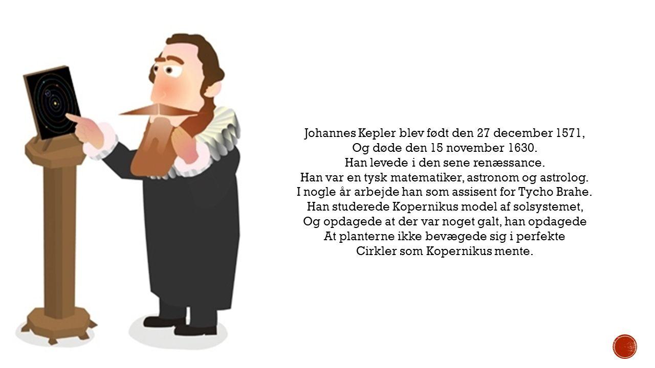Johannes Kepler blev født den 27 december 1571, Og døde den 15 november 1630.