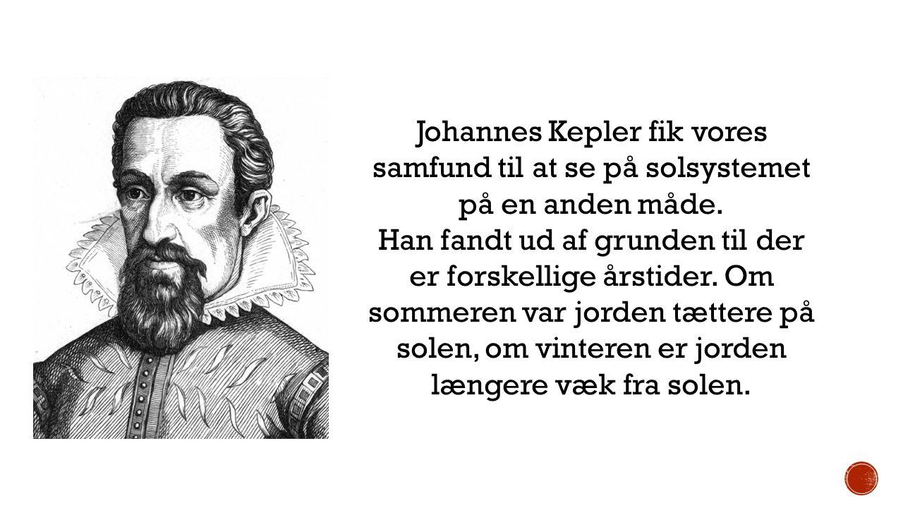 Johannes Kepler fik vores samfund til at se på solsystemet på en anden måde.
