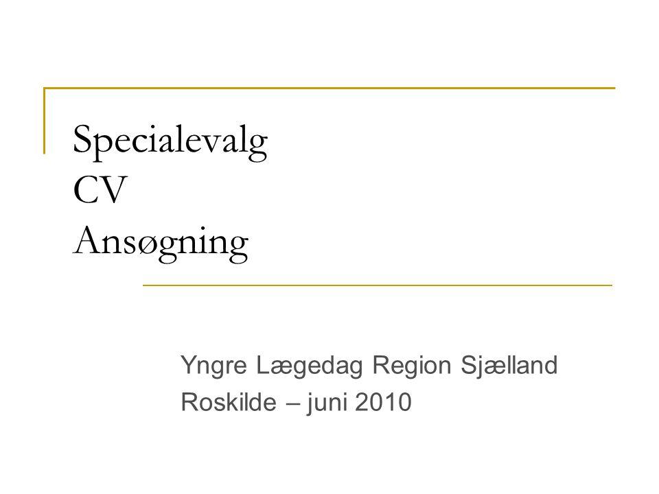 Specialevalg CV Ansøgning Yngre Lægedag Region Sjælland Roskilde – juni 2010