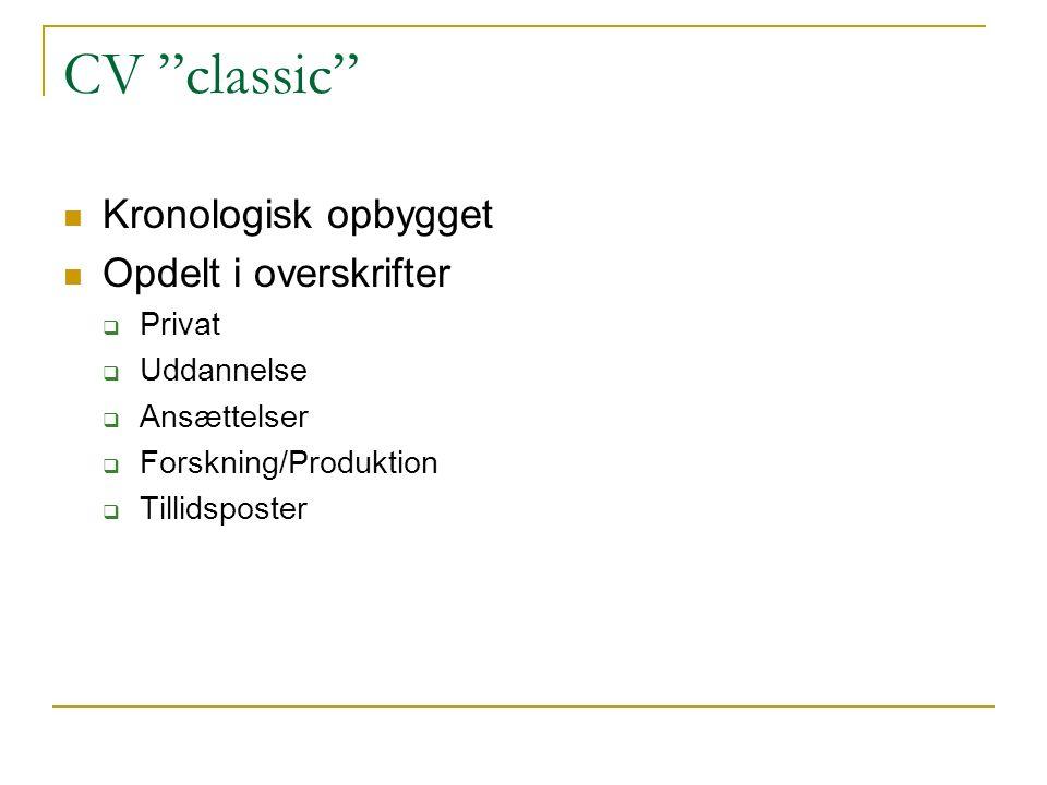 CV classic Kronologisk opbygget Opdelt i overskrifter  Privat  Uddannelse  Ansættelser  Forskning/Produktion  Tillidsposter
