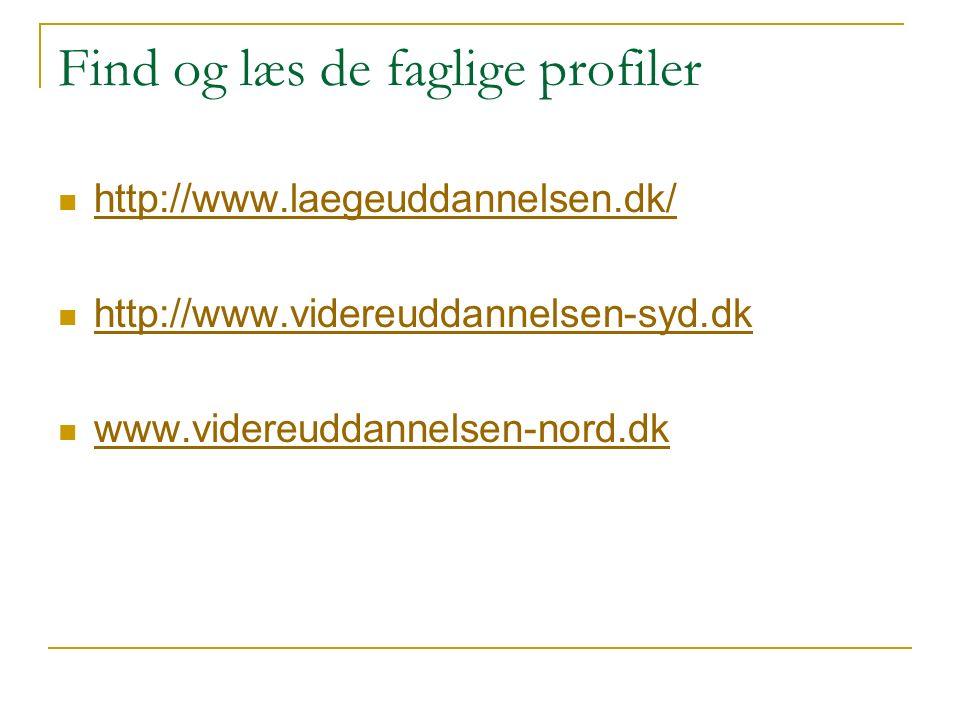 Find og læs de faglige profiler http://www.laegeuddannelsen.dk/ http://www.videreuddannelsen-syd.dk www.videreuddannelsen-nord.dk