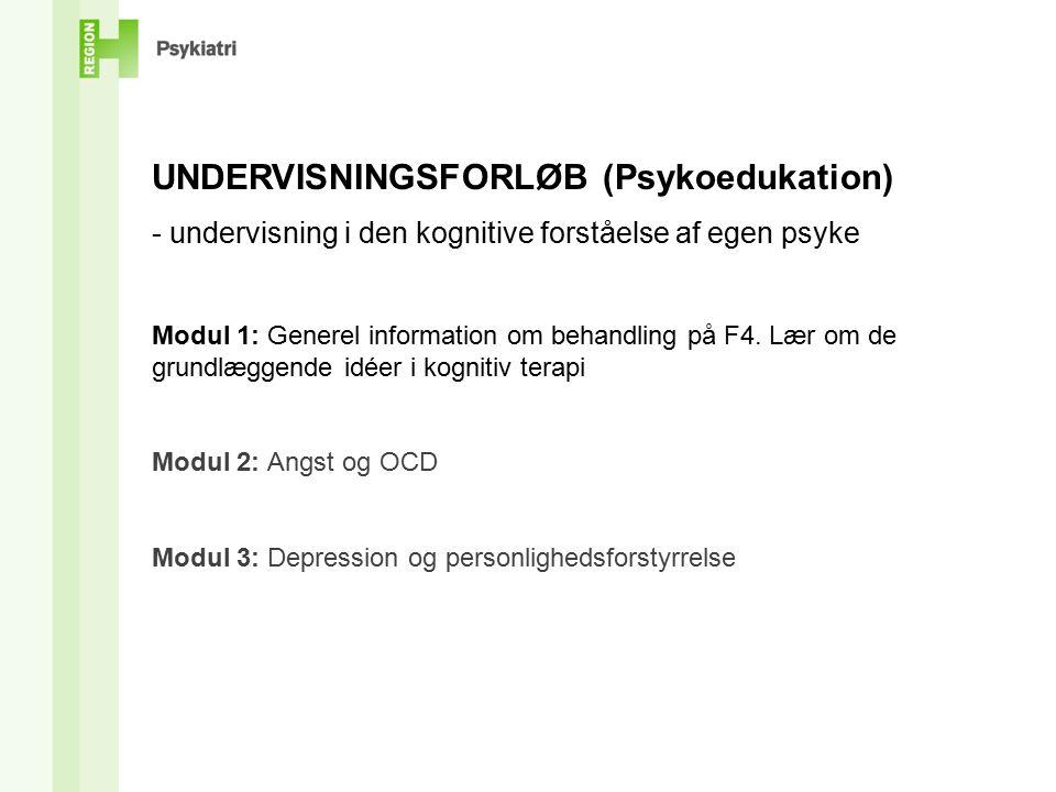 UNDERVISNINGSFORLØB (Psykoedukation) - undervisning i den kognitive forståelse af egen psyke Modul 1: Generel information om behandling på F4.