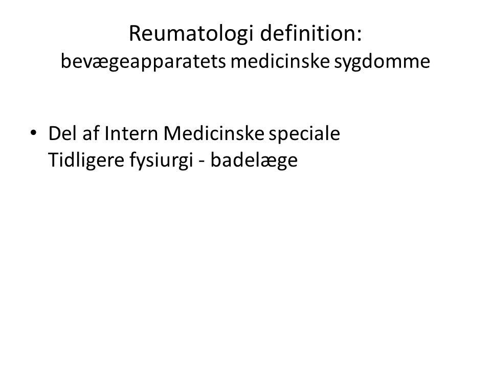 Reumatologi definition: bevægeapparatets medicinske sygdomme Del af Intern Medicinske speciale Tidligere fysiurgi - badelæge