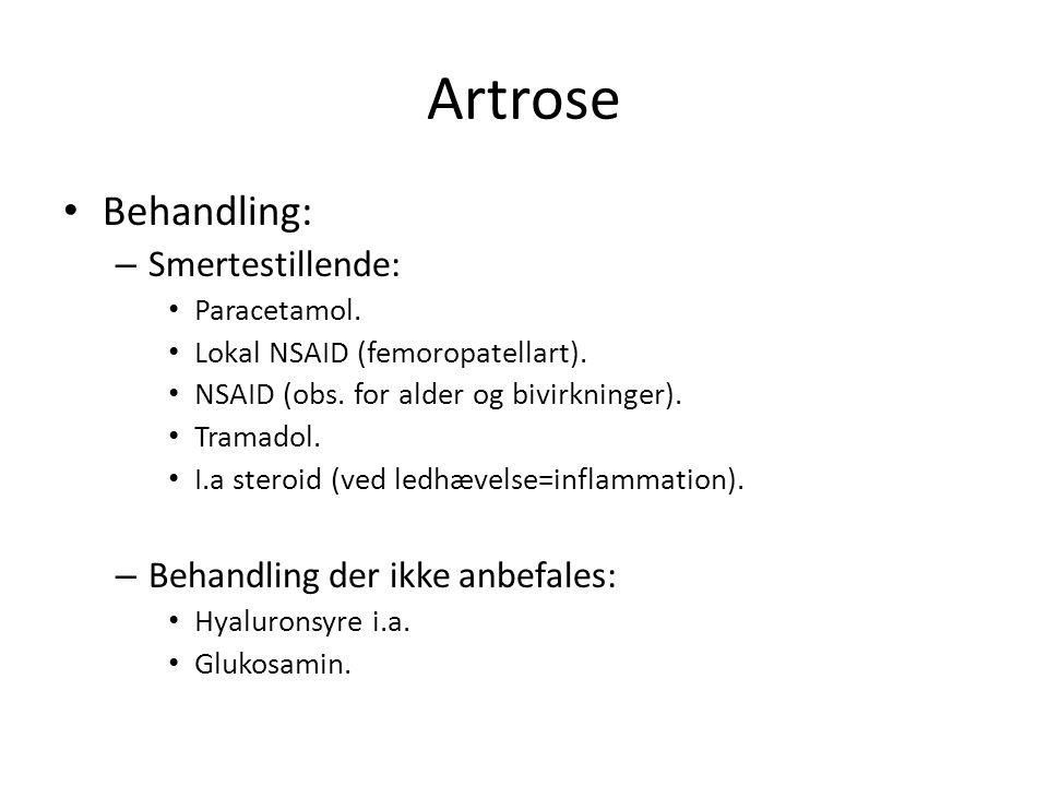 Artrose Behandling: – Smertestillende: Paracetamol.