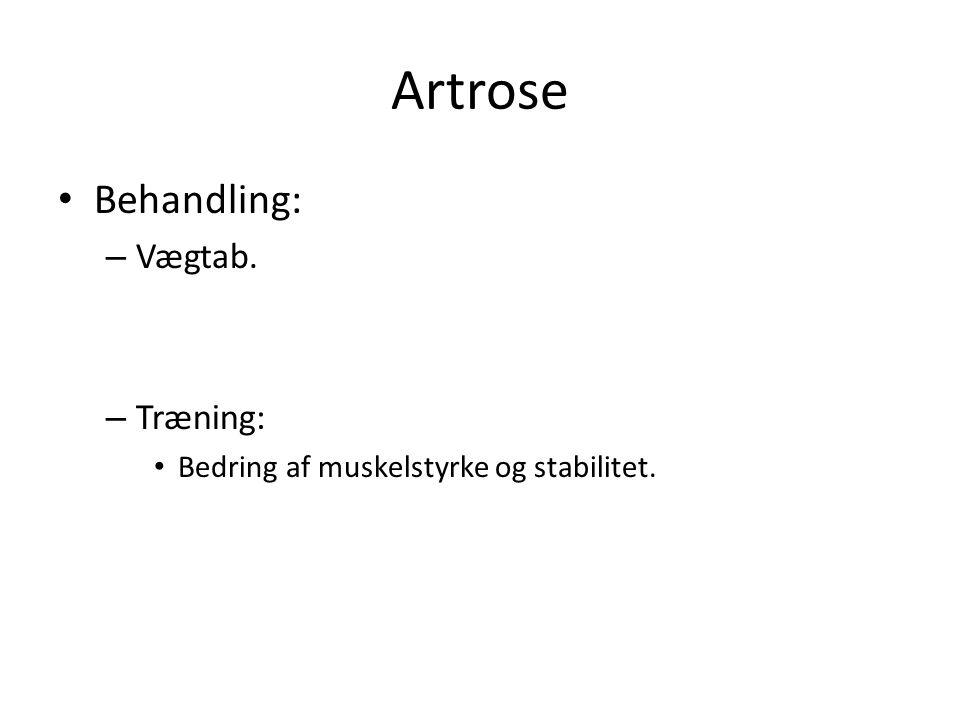 Artrose Behandling: – Vægtab. – Træning: Bedring af muskelstyrke og stabilitet.