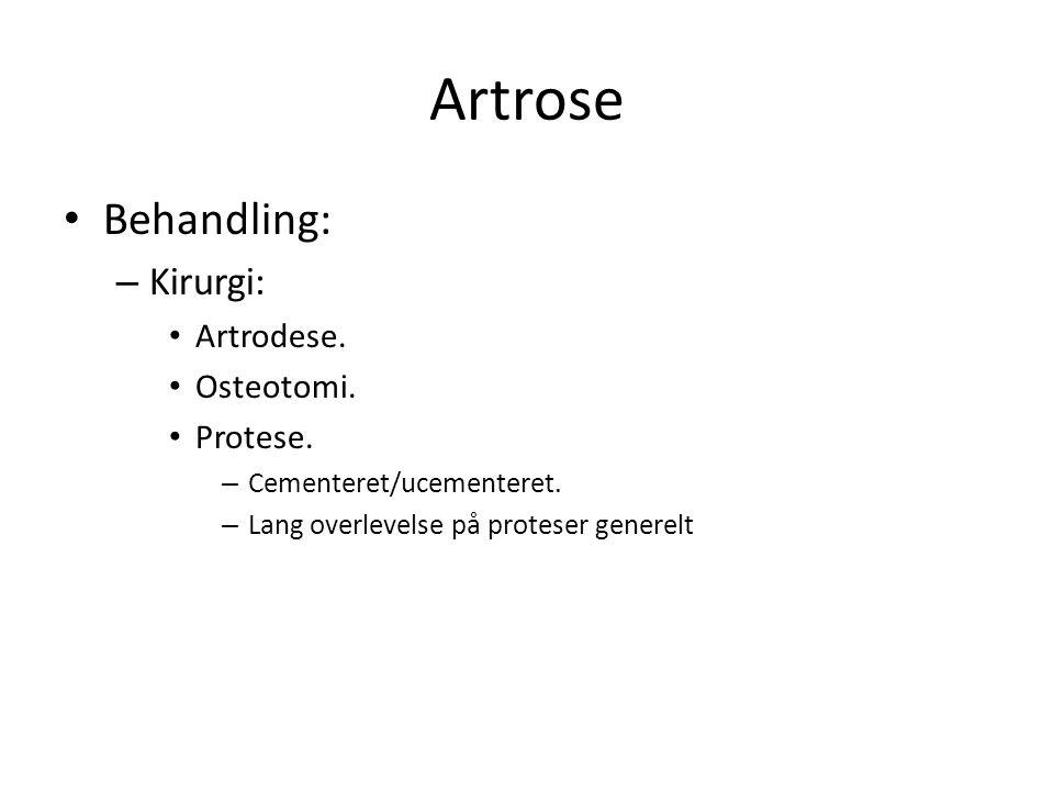 Artrose Behandling: – Kirurgi: Artrodese. Osteotomi.