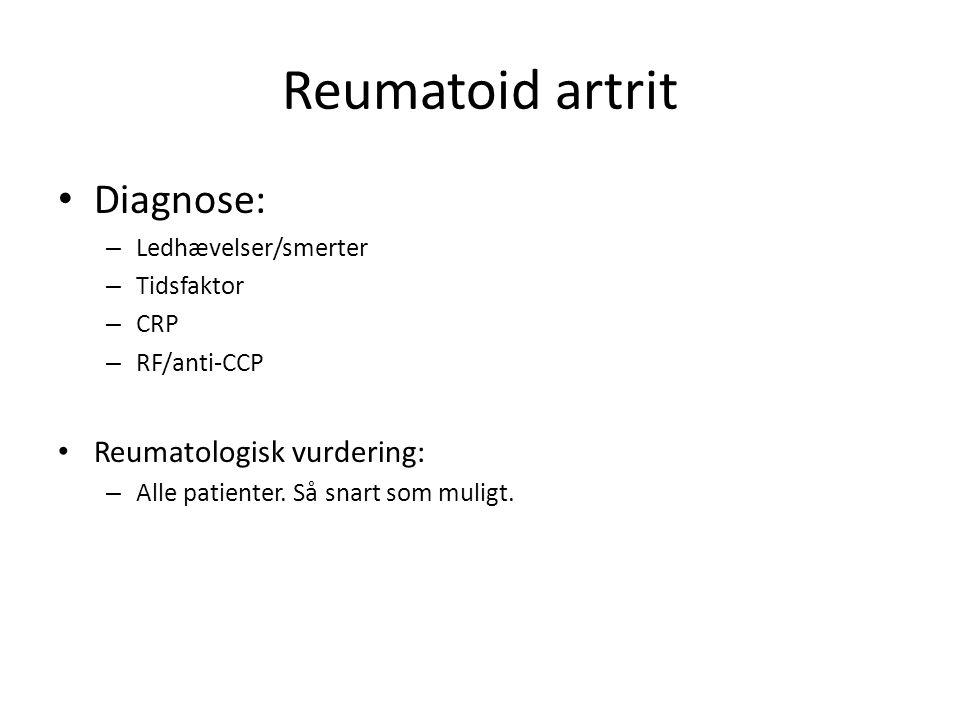 Reumatoid artrit Diagnose: – Ledhævelser/smerter – Tidsfaktor – CRP – RF/anti-CCP Reumatologisk vurdering: – Alle patienter.