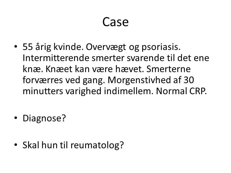 Case 55 årig kvinde. Overvægt og psoriasis. Intermitterende smerter svarende til det ene knæ.