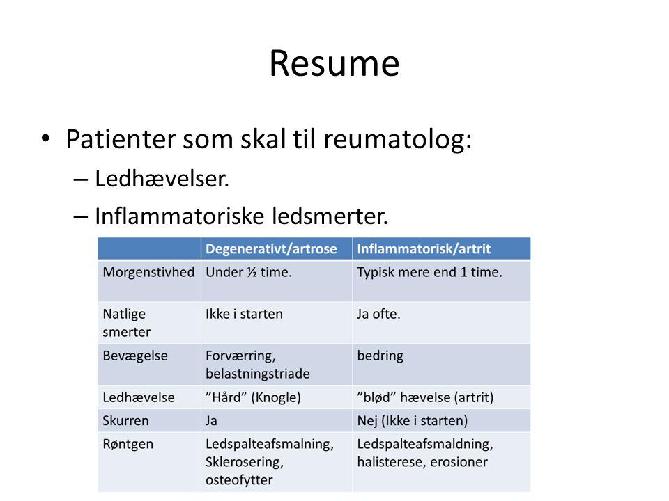 Resume Patienter som skal til reumatolog: – Ledhævelser. – Inflammatoriske ledsmerter.