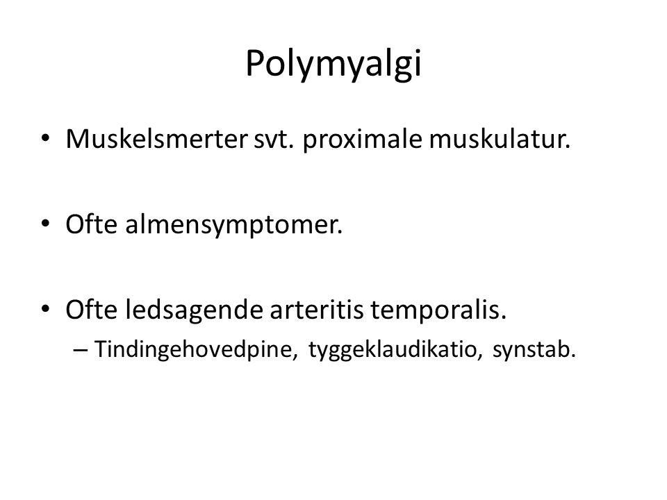Polymyalgi Muskelsmerter svt. proximale muskulatur.