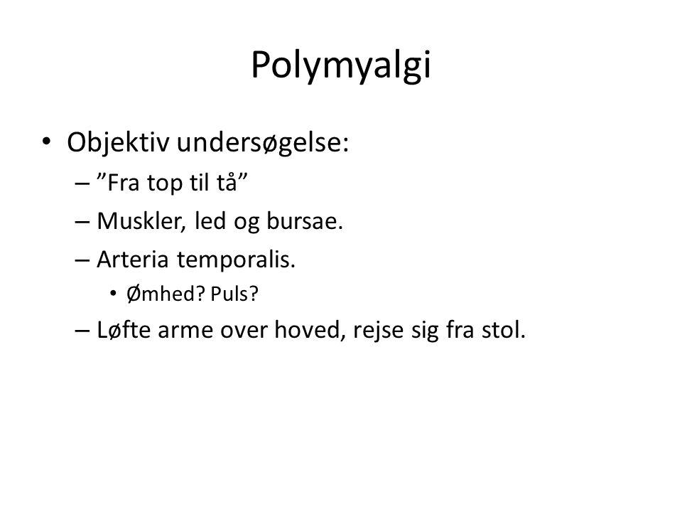 Polymyalgi Objektiv undersøgelse: – Fra top til tå – Muskler, led og bursae.