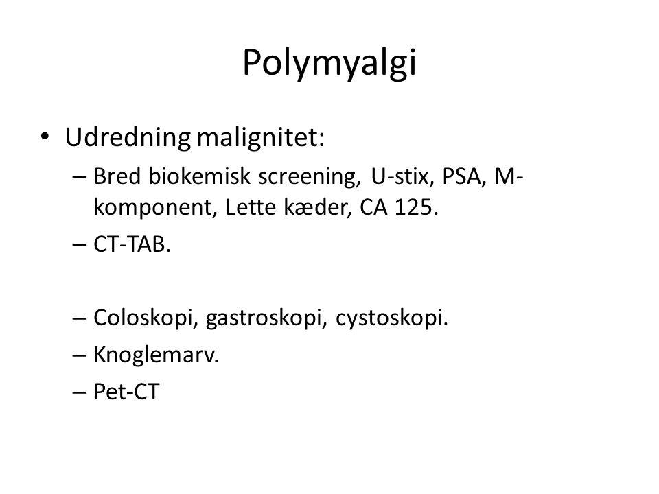 Polymyalgi Udredning malignitet: – Bred biokemisk screening, U-stix, PSA, M- komponent, Lette kæder, CA 125.